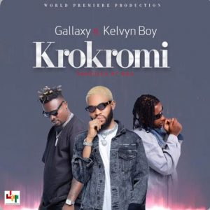 Gallaxy Ft Kelvyn Boy – Krokromi mp3 download