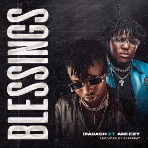 Ifa Cash Ft. Areezy – Blessings mp3 download