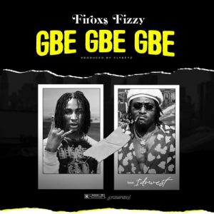 Firoxs Fizzy Ft. Idowest – Gbe Gbe Gbe download mp3