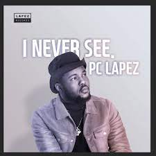 Pc Lapez – I Never See download mp3