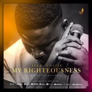 My Righteousness – Josh O'maiye download mp3